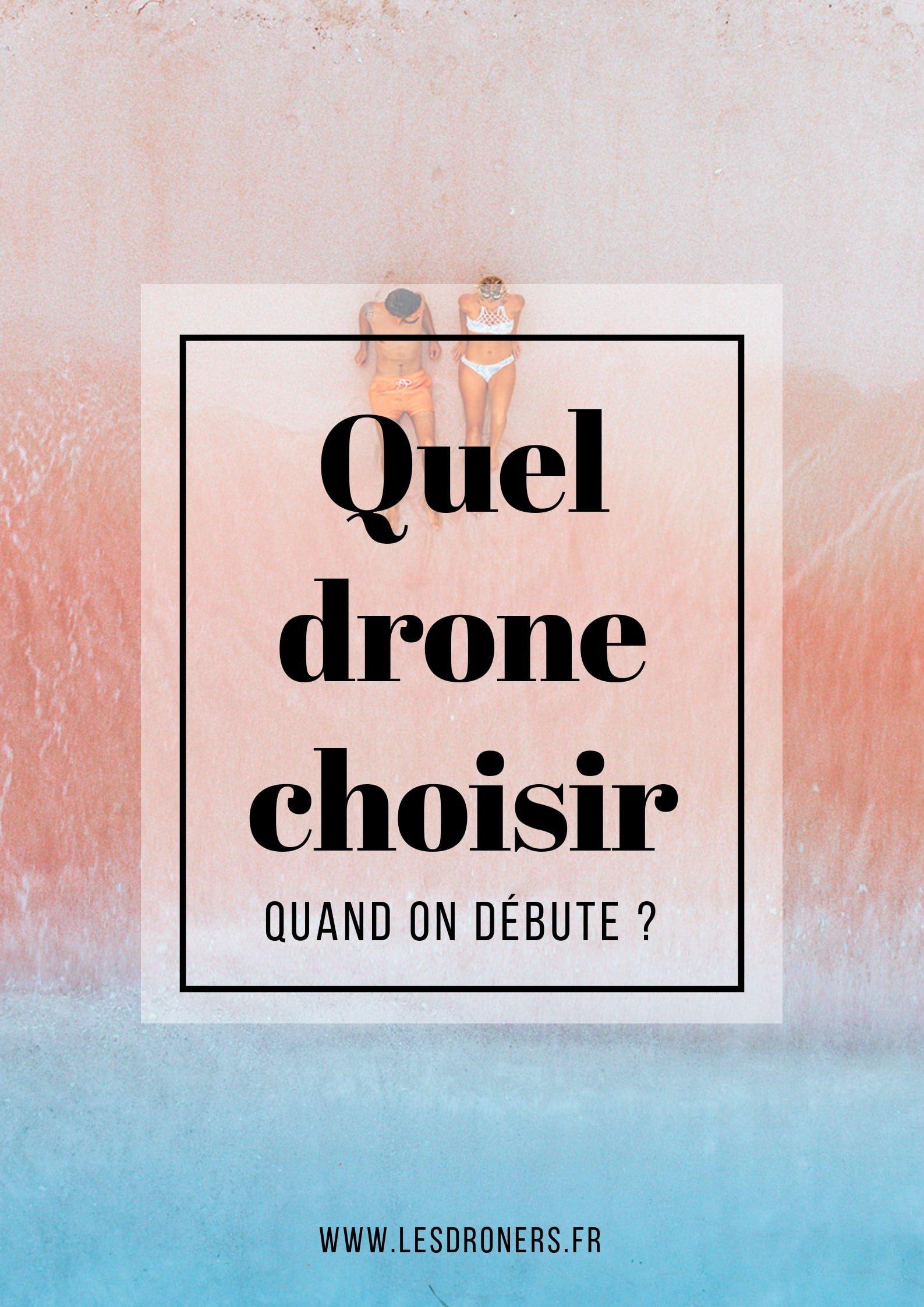 quel drone choisir quand on débute